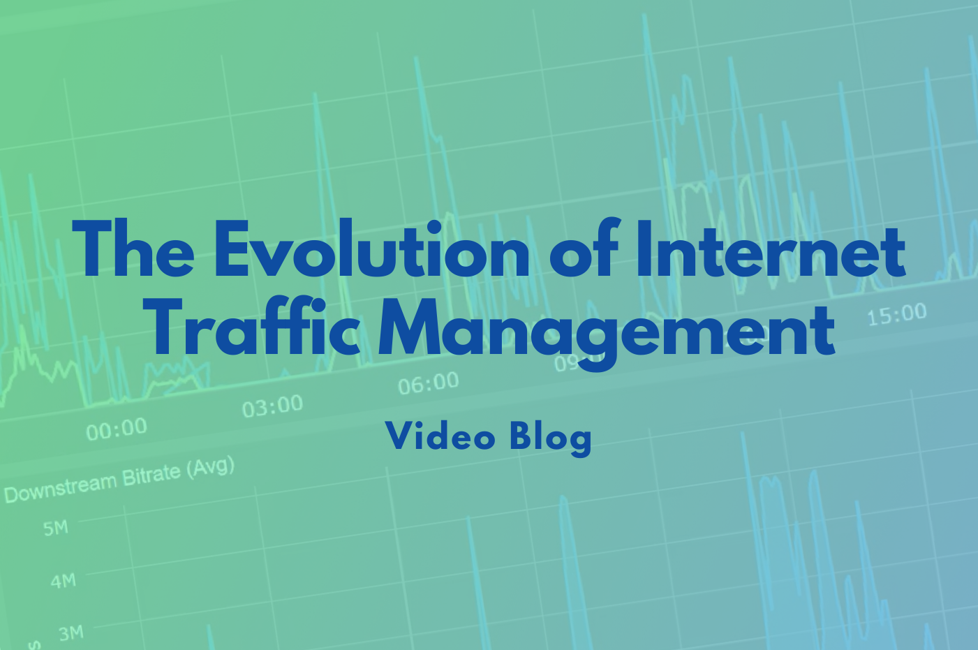 The Evolution of Internet Traffic Management – Video Blog