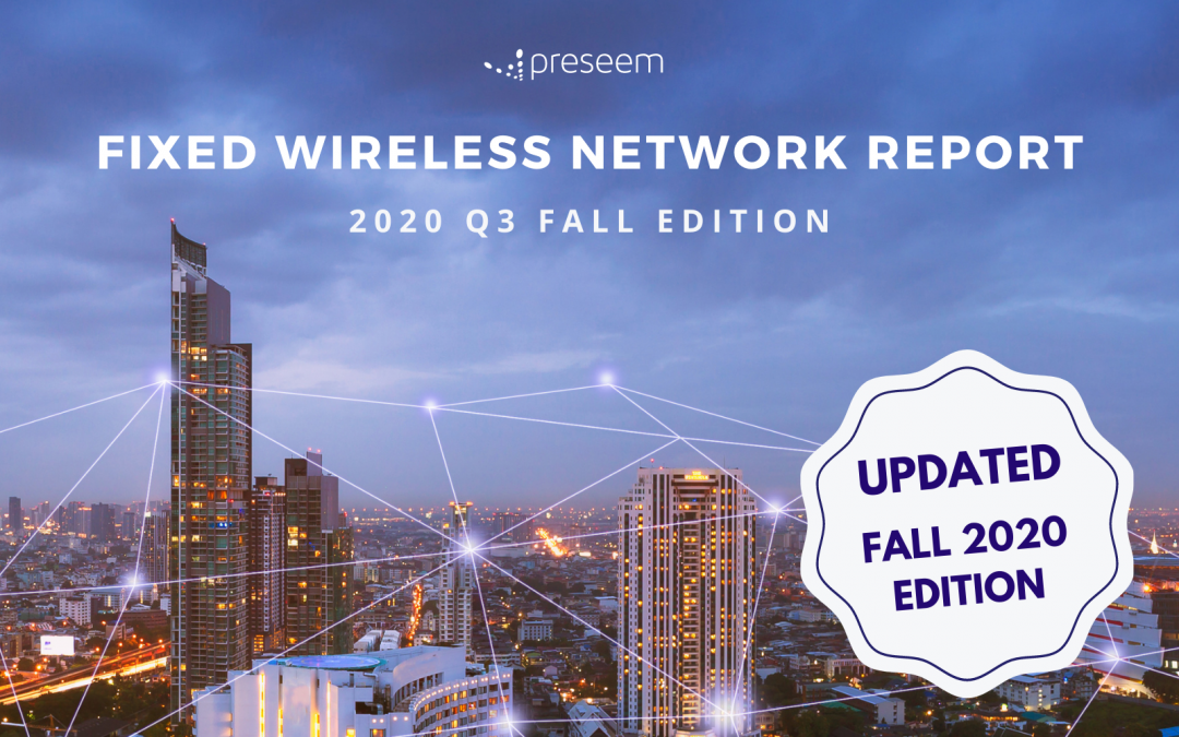 The New Preseem Fixed Wireless Network Report Is Here — Get the 2020 Q3 Fall Edition for FREE!