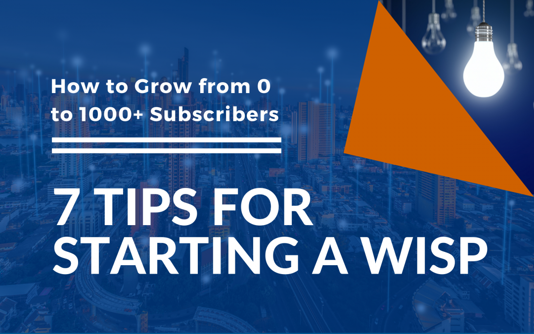 Cover Image: 7 Tips for Scaling A WISP and Scaling from 0 to 1000+ Subscribers